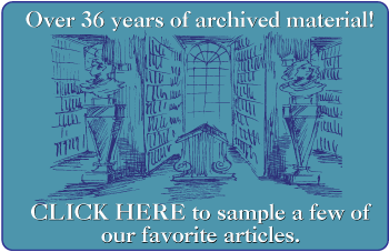CLICK HERE to sample a few articles from over 35 years of archives.